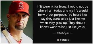 Famous Baseball Quotes New TOP 48 QUOTES BY ALBERT PUJOLS AZ Quotes