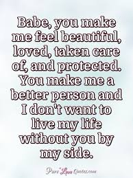 Make Me Feel Beautiful Quotes Best Of Babe You Make Me Feel Beautiful Loved Taken Care Of And