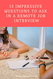Questions To Ask At Job Interview 13 Impressive Questions To Ask During Your Next Remote Job