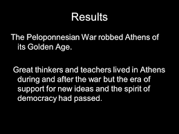 the peloponnesian war by thucydides ppt video online  9 results the peloponnesian war robbed athens of its golden age great thinkers and teachers lived in athens during and after the war but the era of support