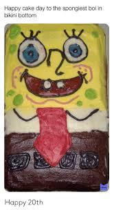 Happy Cake Day To The Spongiest Boi In Bikini Bottom Memes Happy