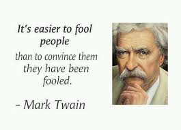 Image result for It's easier to fool people than to convince them that they have been fooled