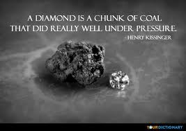 Henry Kissinger Quotes Gorgeous A Diamond Is A Chunk Of Coal That Did Well Under Pr Henry