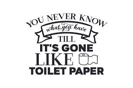 Caluya design | free svg. You Never Know What You Have Till It S Gone Like Toilet Paperyou Will Receive This Design In The Following Formats Svg Di 2020