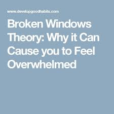 best broken windows theory ideas windows  broken windows theory why it can cause you to feel overwhelmed