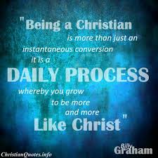 Being Christian Quotes Best Of Billy Graham Quote Grow More Like Christ ChristianQuotes