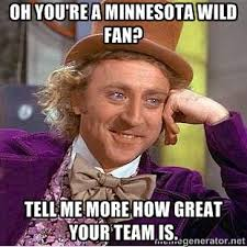OH YOU'RE A MINNESOTA WILD FAN? TELL ME MORE HOW GREAT YOUR TEAM ... via Relatably.com