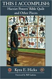 This I Accomplish: Harriet Powers' Bible Quilt and Other Pieces ... & This I Accomplish: Harriet Powers' Bible Quilt and Other Pieces: Kyra E  Hicks: 9780982479650: Amazon.com: Books Adamdwight.com