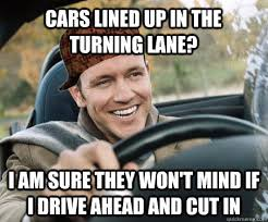 Cars lined up in the turning lane? I am sure they won't mind if I ... via Relatably.com
