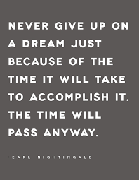 Accomplishing Your Dreams Quotes Best of Don't Let Time Stop You From Accomplishing Your Dreams Truths