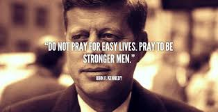Jfk Quotes Mesmerizing Do Not Pray For Easy Lives John F Kennedy [48x48] QuotesPorn