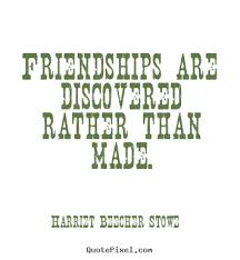 Harriet Beecher Stowe Quotes Enchanting Friendships Are Discovered Rather Than Made Harriet Beecher Stowe