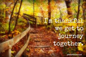 it s an honor to journey through life you julie lefebure im thankful we get to journey together