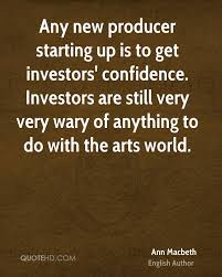 ann macbeth quotes quotehd any new producer starting up is to get investors confidence investors are still very