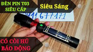 Đèn Pin T03 Siêu Phẩm Cực Sáng Với 3 Chế Độ, Có Còi Hú Báo Động Cực To!!! -  YouTube