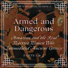 Armed And Dangerous Amazons And The Real Warrior Women Who