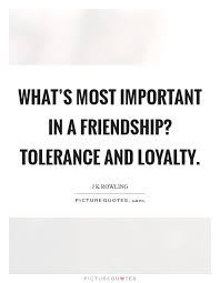 Quotes About Loyalty And Friendship Inspiration What's Most Important In A Friendship Tolerance And Loyalty
