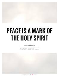 Quotes About The Holy Spirit Adorable Peace Is A Mark Of The Holy Spirit Picture Quotes