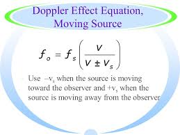 26 doppler effect equation moving source use v s when the source is moving toward the observer and v s when the source is moving away from the observer