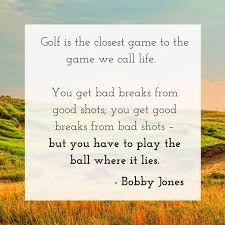 Golf And Life Quotes Awesome Bobby Jones Quote About Golf And Life Golf Is The Closest Game To