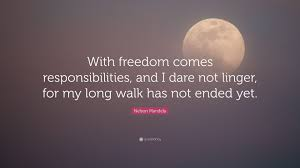 With Freedom Comes Responsibility Quote Nelson Mandela Quote With