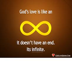 God Love Quotes Interesting God's Love Is Like An It Doesn't Have An End Its Infinite Like Love