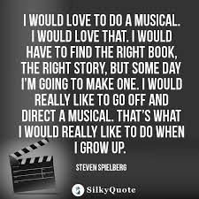 Steven Spielberg Quotes I Would Love To Do A Musical I Would Love Amazing Musical Love Quotes