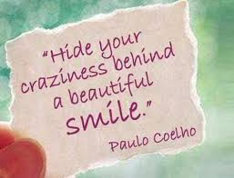 Smile Beauty Quotes Best of Hide Your Craziness Behind A Beautiful Smile Paulo Coelho