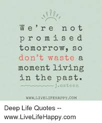 Living In The Past Quotes New W E R E N O T P R O M S E D Tomorrow So Don't Waste A Moment Living