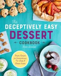 The Deceptively Easy Dessert Cookbook Simple Recipes For Extraordinary No Bake Baked Sweets