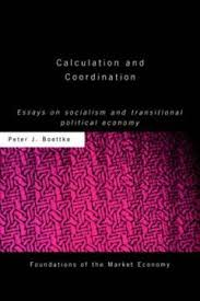 calculation and coordination essays on socialism and transitional  calculation and coordination by peter boettke