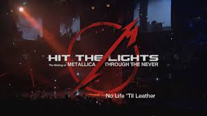 Metallica Hit The Lights Demo Hit The Lights The Making Of Metallica Through The Never Bonus Chapter No Life Til Leather