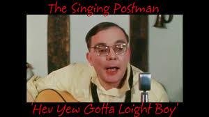 Have You Got A Light The Singing Postman Hev Yew Gotta Loight Boy