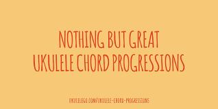 Great Ukulele Chord Progressions