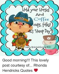 Good Morning Folks Quotes Best of Hold Your Horses And Coffee Cups Folks Ts Hump Day Created By