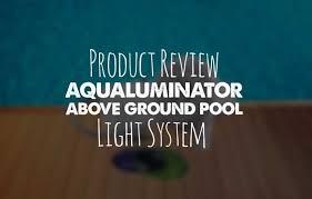 Ground Pool Light Review Aqualuminator