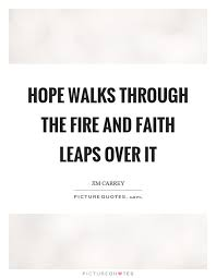Hope And Faith Quotes Best Hope Walks Through The Fire And Faith Leaps Over It Picture Quotes