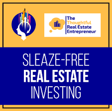 Sleaze Free Real Estate Investing Podcast The Thoughtful
