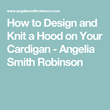 How to Design and Knit a Hood on Your Cardigan - Angelia Smith Robinson |  Design, Knitting, Hood