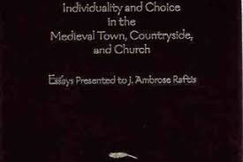 the salt of common life individuality and choice in the medieval  the salt of common life individuality and choice in the medieval town countryside and church essays presented by j ambrose raftis arc humanities