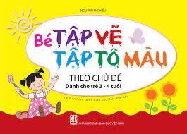 Bé tập vẽ, tập tô màu theo chủ đề (Dành cho trẻ 3 - 4 tuổi)