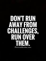 Quotes About Challenges Stunning Don't Run Away From Challenges Run Over Them Picture Quotes