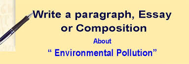 Essay Environment Pollution Write A Paragraph Essay Or Composition About