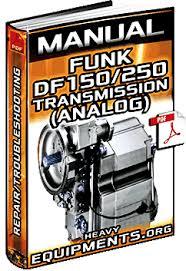 manual funk df150 df250 transmissions analog info repair funk df150 df250 transmissions analog manual manual for john deere