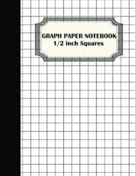 Graph Paper Notebook 1 2 Inch Squares Graphing Paper 100 Pages