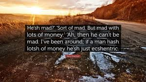 "Sh Quote Terry Pratchett Quote ""He'sh mad' 'Sort of mad But mad with lots 25"