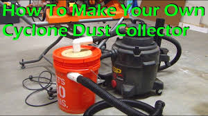 how to make a cyclone dust collector for your vacuum