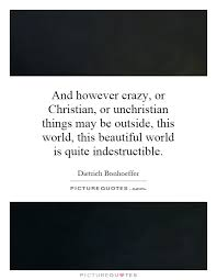 Crazy Christian Quotes Best Of And However Crazy Or Christian Or Unchristian Things May Be