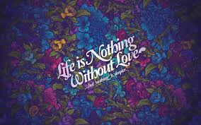 Life Is Nothing Without Love HD Desktop ...