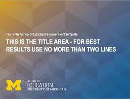 Ppt Template For Academic Presentation School Of Education University Of Michigan